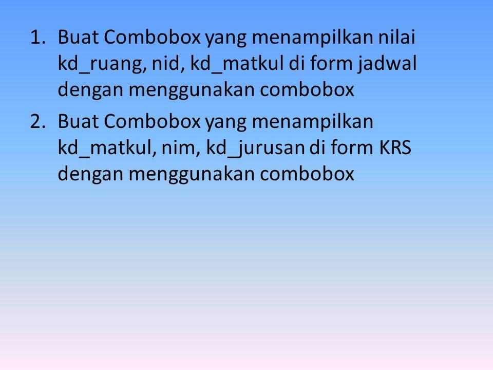 Buat Combobox yang menampilkan nilai kd_ruang, nid, kd_matkul di form jadwal dengan menggunakan combobox