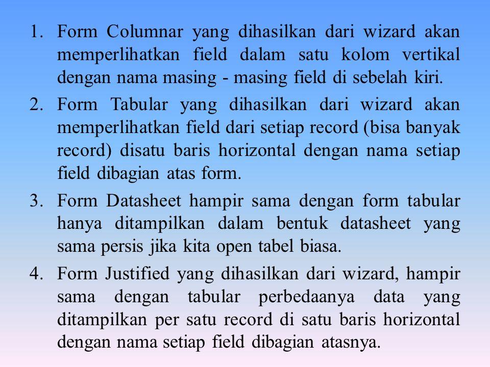 Form Columnar yang dihasilkan dari wizard akan memperlihatkan field dalam satu kolom vertikal dengan nama masing - masing field di sebelah kiri.