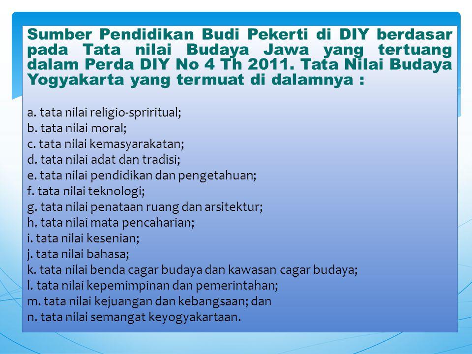Sumber Pendidikan Budi Pekerti di DIY berdasar pada Tata nilai Budaya Jawa yang tertuang dalam Perda DIY No 4 Th 2011. Tata Nilai Budaya Yogyakarta yang termuat di dalamnya :