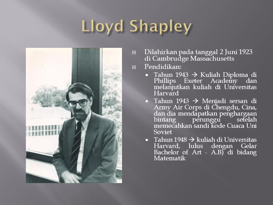 Lloyd Shapley Dilahirkan pada tanggal 2 Juni 1923 di Cambrudge Massachusetts. Pendidikan: