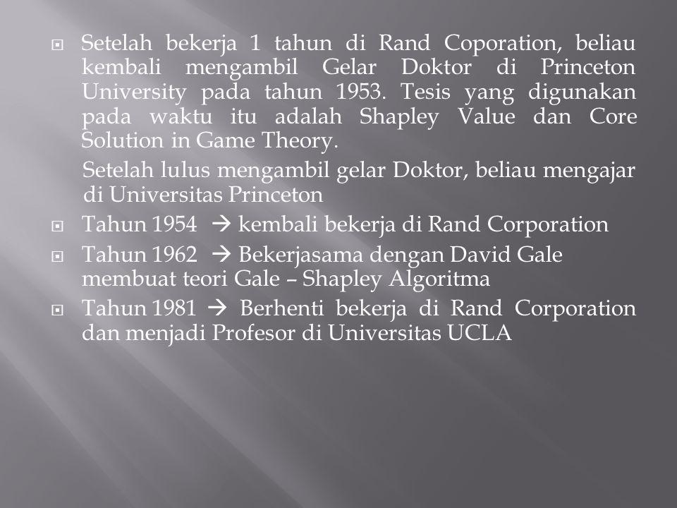 Setelah bekerja 1 tahun di Rand Coporation, beliau kembali mengambil Gelar Doktor di Princeton University pada tahun 1953. Tesis yang digunakan pada waktu itu adalah Shapley Value dan Core Solution in Game Theory.