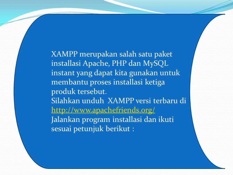 XAMPP merupakan salah satu paket installasi Apache, PHP dan MySQL instant yang dapat kita gunakan untuk membantu proses installasi ketiga produk tersebut.