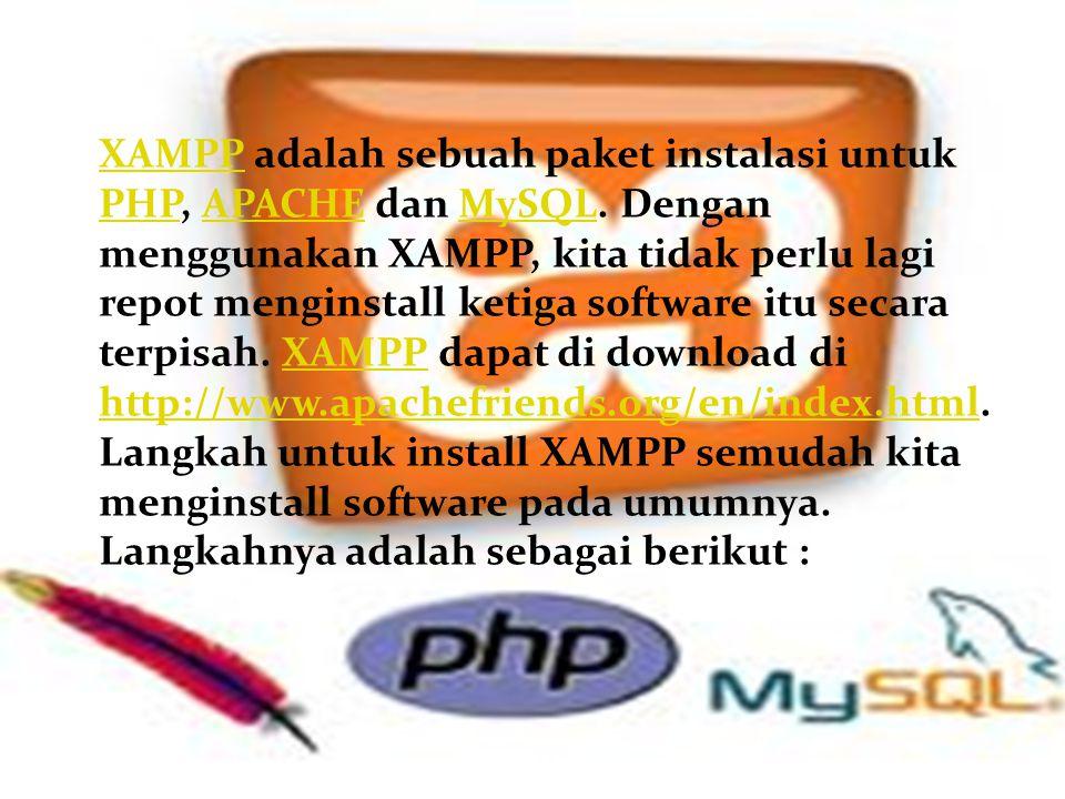 XAMPP adalah sebuah paket instalasi untuk PHP, APACHE dan MySQL