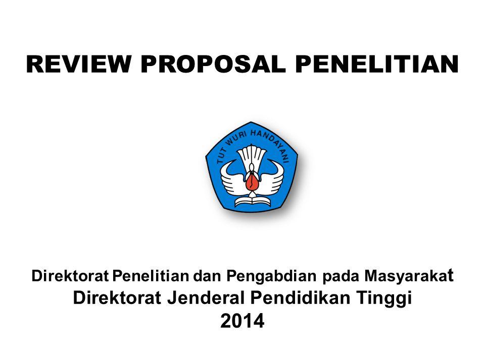 REVIEW PROPOSAL PENELITIAN Direktorat Penelitian dan Pengabdian pada Masyarakat Direktorat Jenderal Pendidikan Tinggi 2014