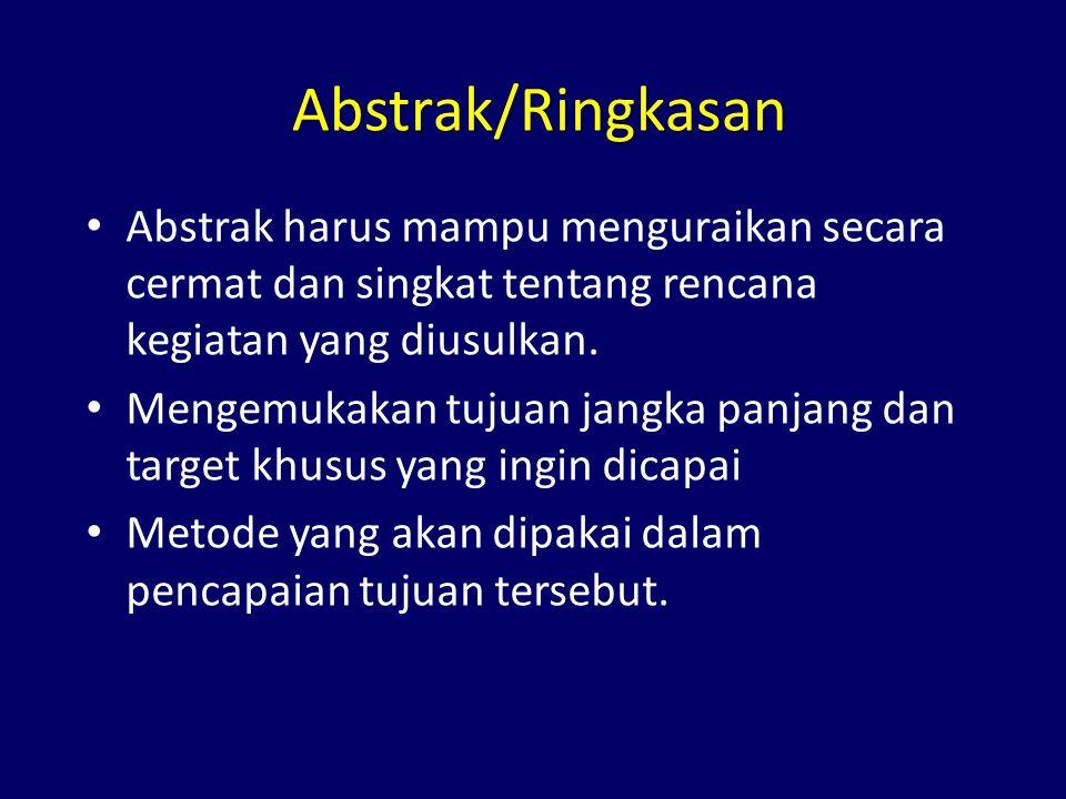 Abstrak/Ringkasan Abstrak harus mampu menguraikan secara cermat dan singkat tentang rencana kegiatan yang diusulkan.