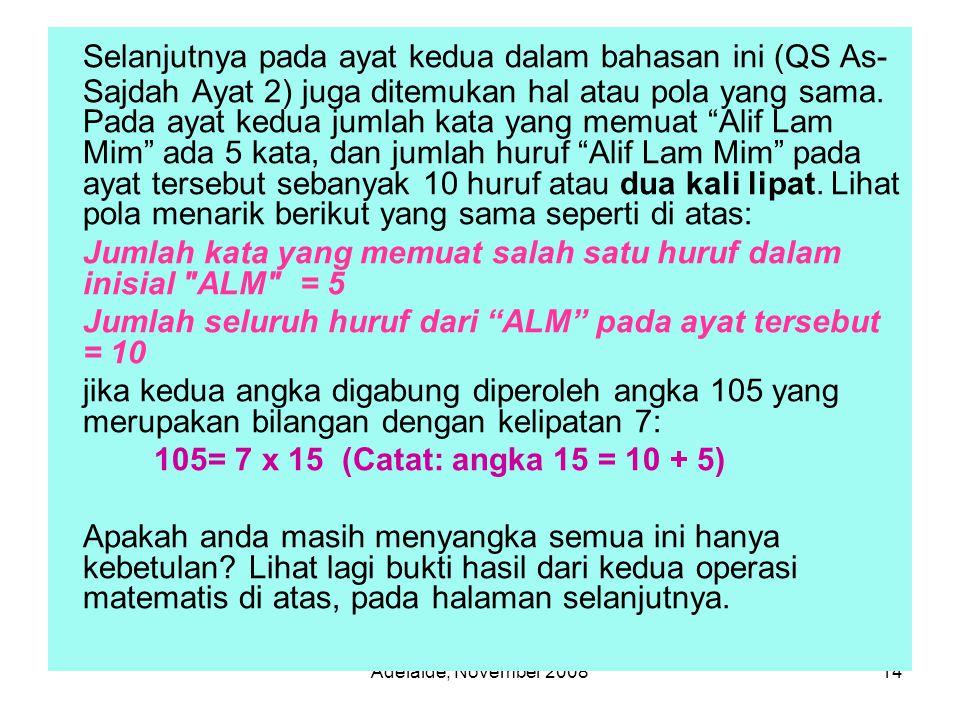 Selanjutnya pada ayat kedua dalam bahasan ini (QS As-Sajdah Ayat 2) juga ditemukan hal atau pola yang sama. Pada ayat kedua jumlah kata yang memuat Alif Lam Mim ada 5 kata, dan jumlah huruf Alif Lam Mim pada ayat tersebut sebanyak 10 huruf atau dua kali lipat. Lihat pola menarik berikut yang sama seperti di atas: