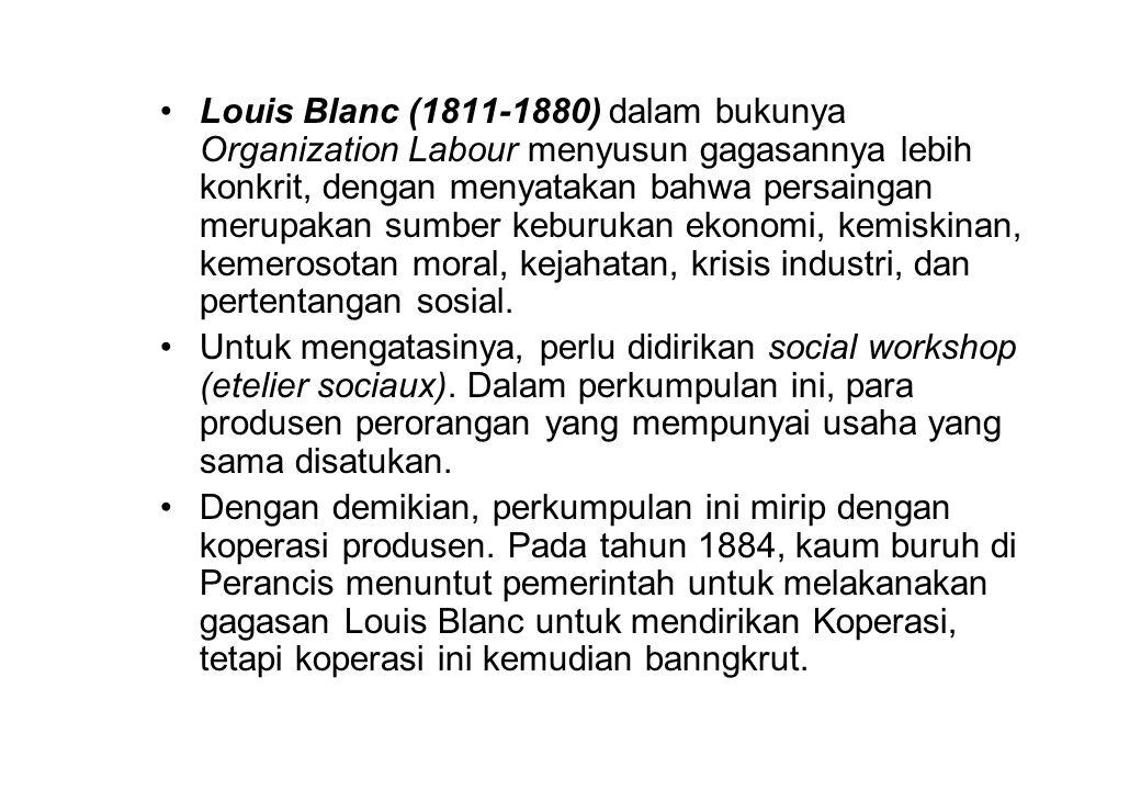 Louis Blanc (1811-1880) dalam bukunya Organization Labour menyusun gagasannya lebih konkrit, dengan menyatakan bahwa persaingan merupakan sumber keburukan ekonomi, kemiskinan, kemerosotan moral, kejahatan, krisis industri, dan pertentangan sosial.