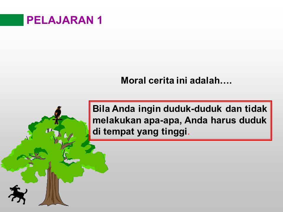 PELAJARAN 1 Moral cerita ini adalah….