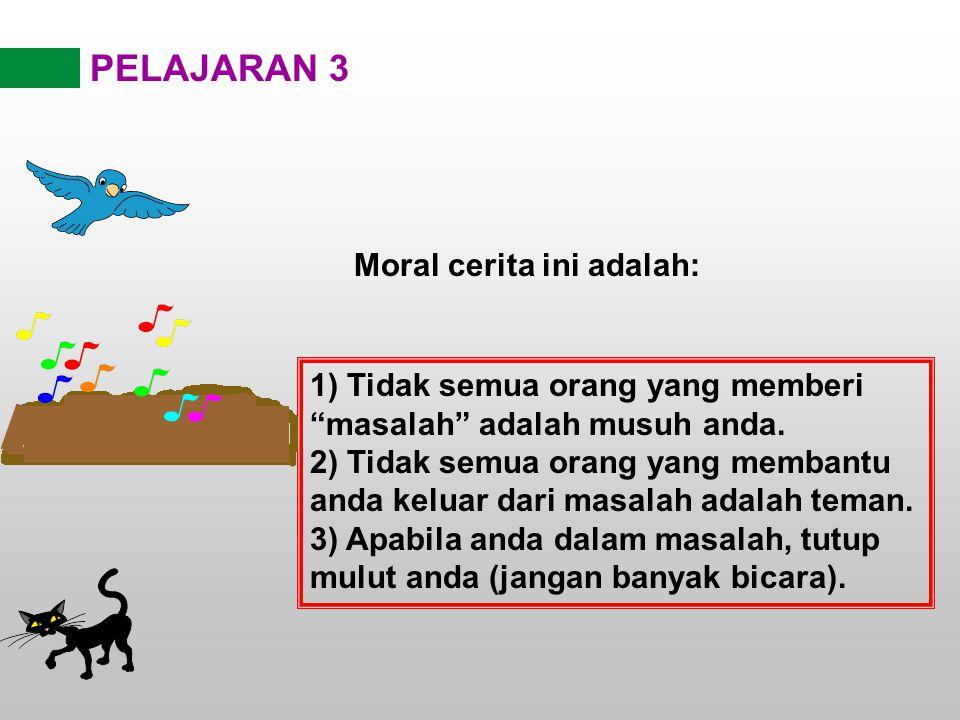 PELAJARAN 3 Moral cerita ini adalah: