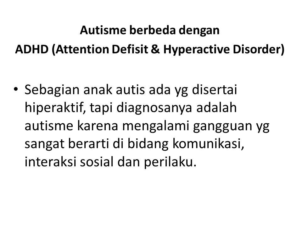 Autisme berbeda dengan ADHD (Attention Defisit & Hyperactive Disorder)