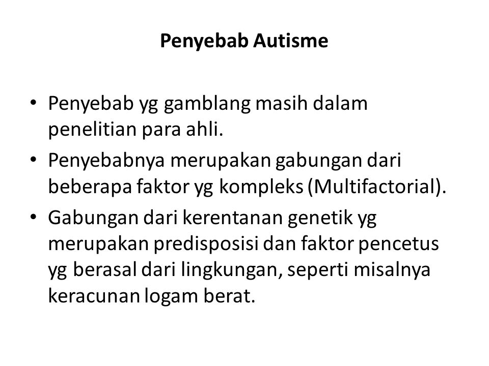 Penyebab Autisme Penyebab yg gamblang masih dalam penelitian para ahli.