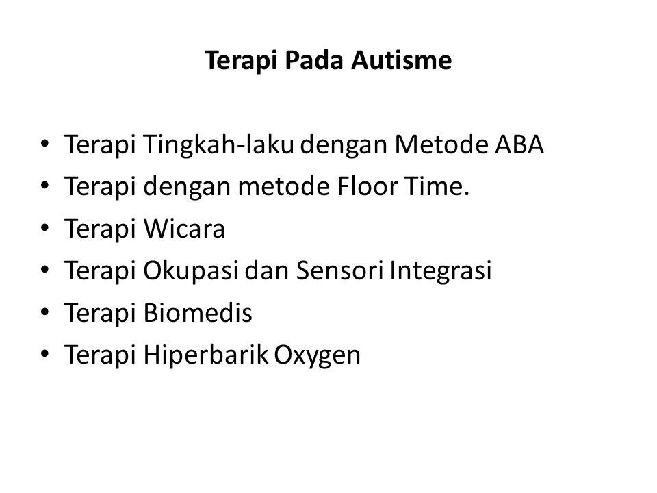Terapi Pada Autisme Terapi Tingkah-laku dengan Metode ABA. Terapi dengan metode Floor Time. Terapi Wicara.