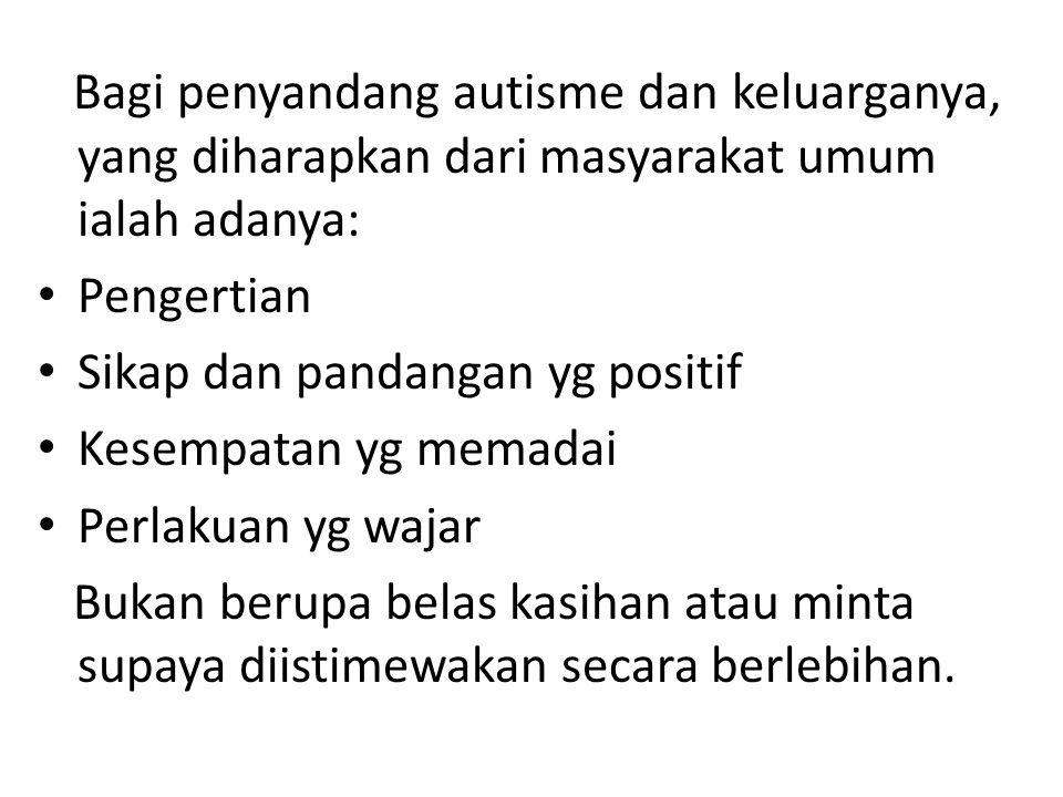 Bagi penyandang autisme dan keluarganya, yang diharapkan dari masyarakat umum ialah adanya: