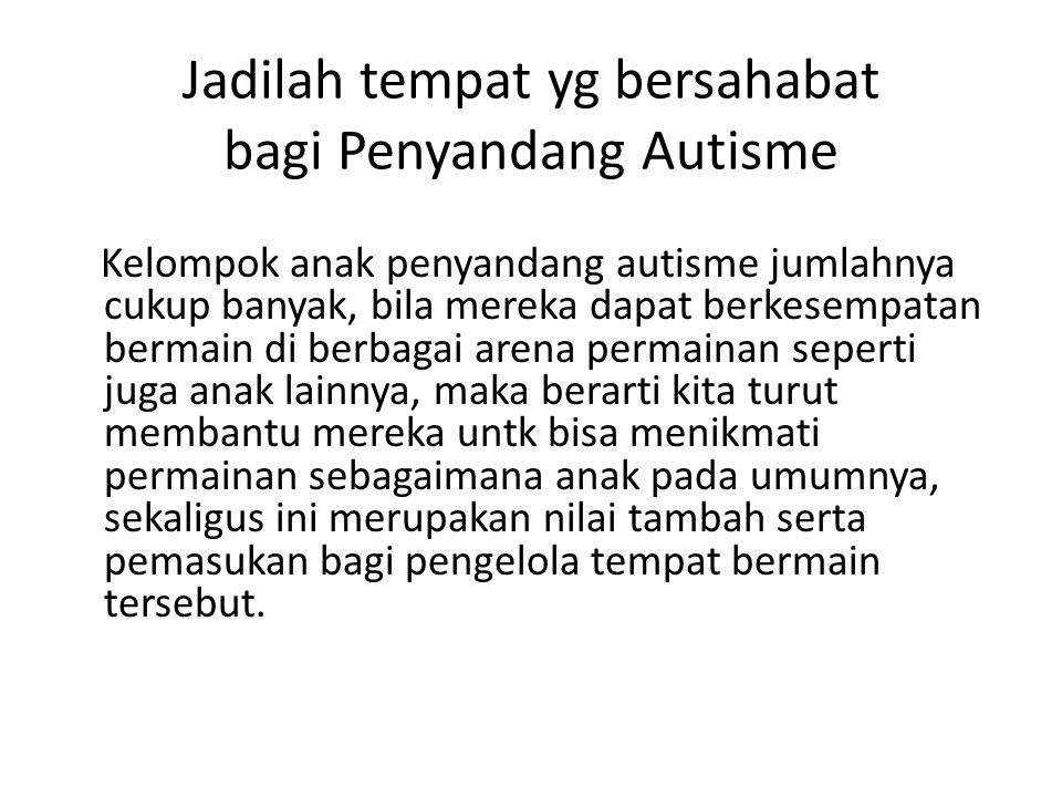 Jadilah tempat yg bersahabat bagi Penyandang Autisme