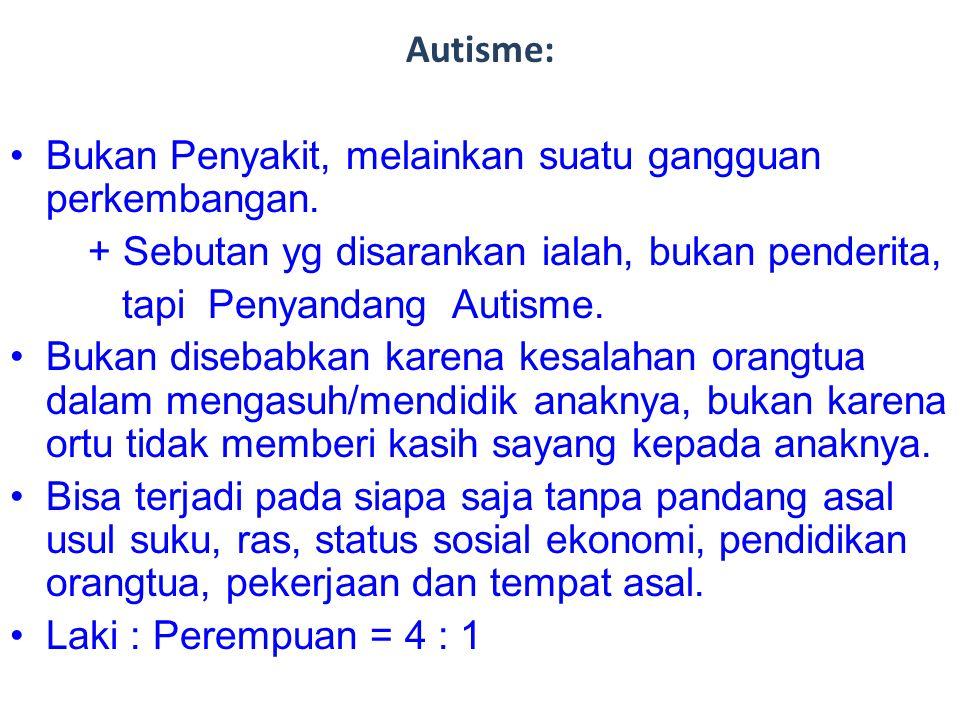 Autisme: Bukan Penyakit, melainkan suatu gangguan perkembangan. + Sebutan yg disarankan ialah, bukan penderita,