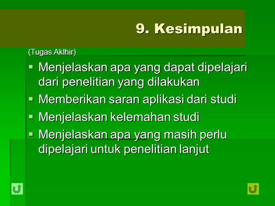9. Kesimpulan (Tugas Aklhir) Menjelaskan apa yang dapat dipelajari dari penelitian yang dilakukan.