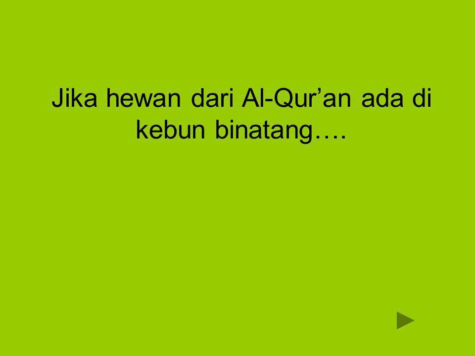 Jika hewan dari Al-Qur'an ada di kebun binatang….