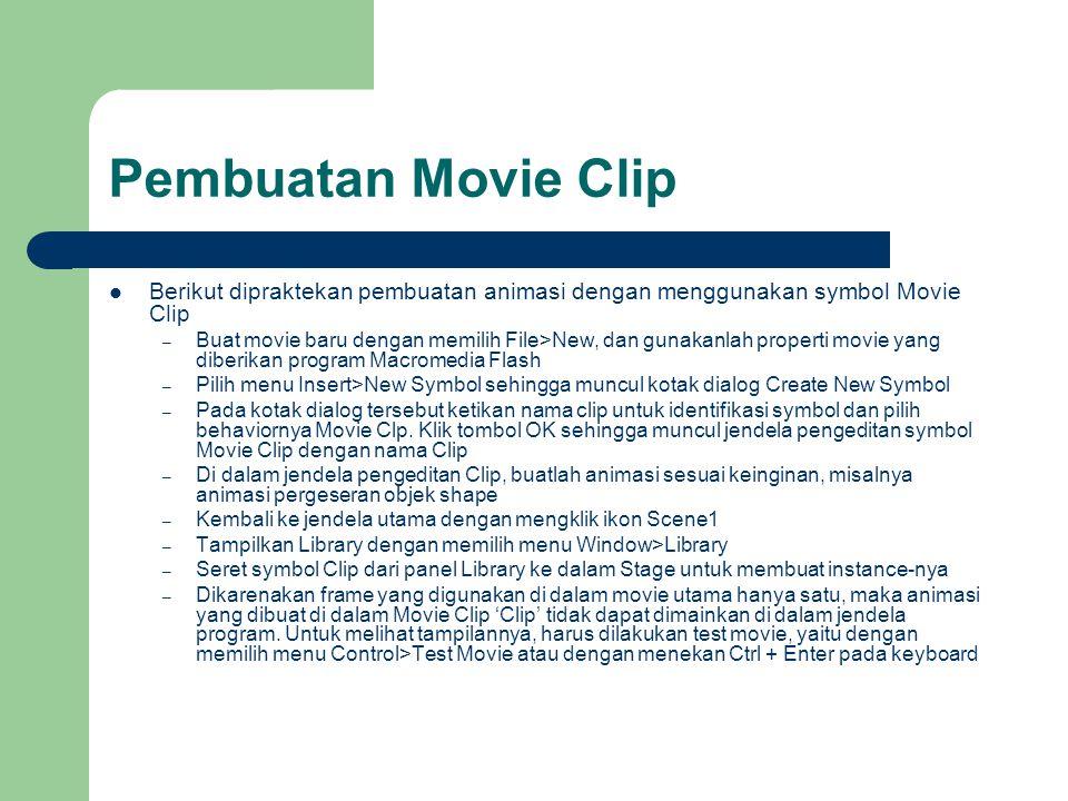 Pembuatan Movie Clip Berikut dipraktekan pembuatan animasi dengan menggunakan symbol Movie Clip.