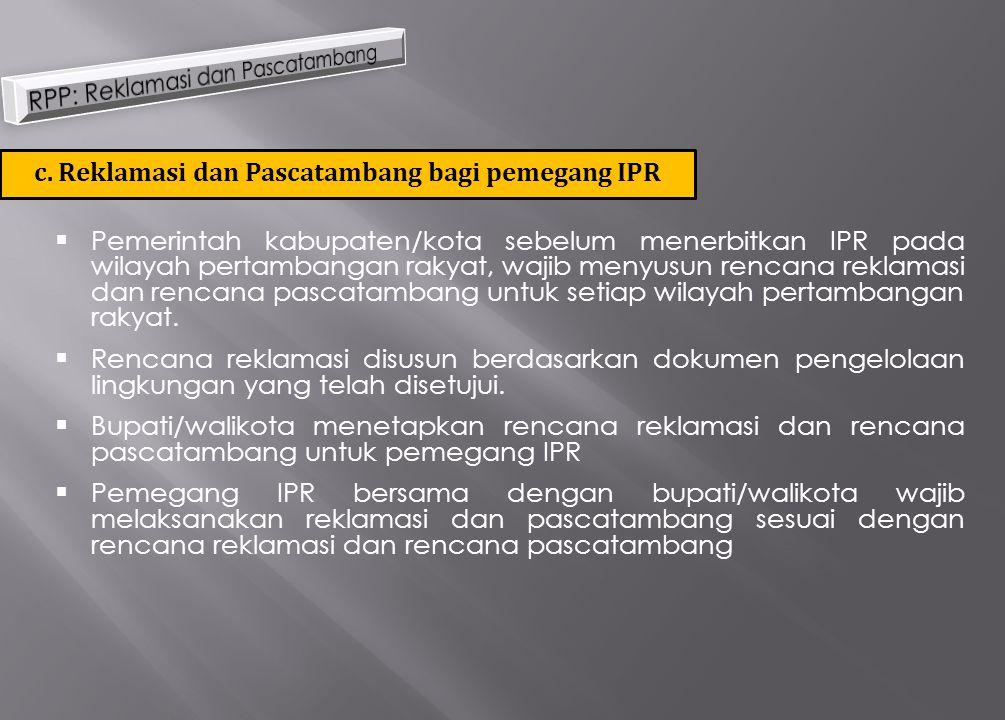 c. Reklamasi dan Pascatambang bagi pemegang IPR