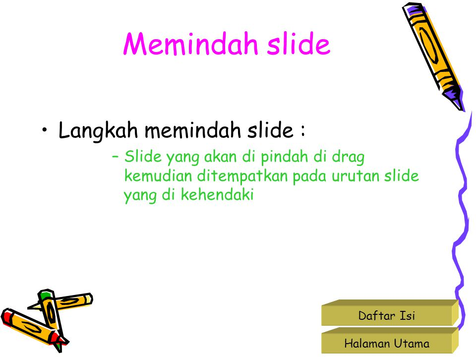 Memindah slide Langkah memindah slide :