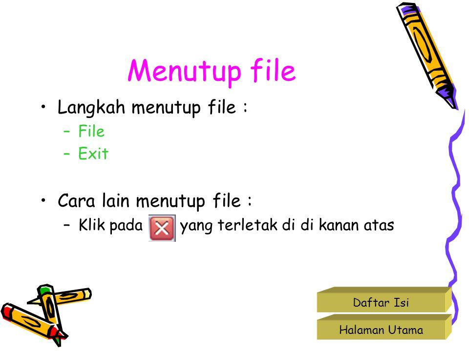 Menutup file Langkah menutup file : Cara lain menutup file : File Exit