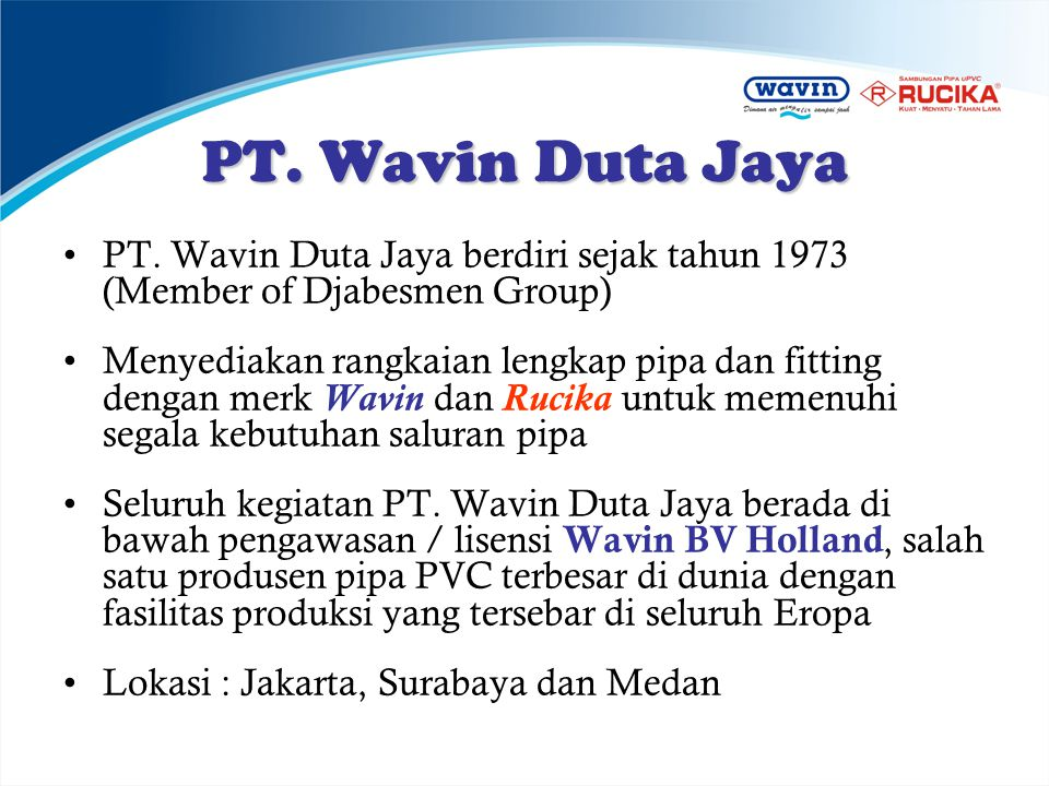 PT. Wavin Duta Jaya PT. Wavin Duta Jaya berdiri sejak tahun 1973 (Member of Djabesmen Group)