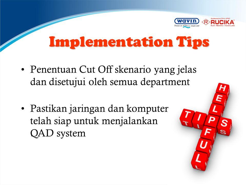 Implementation Tips Penentuan Cut Off skenario yang jelas dan disetujui oleh semua department.
