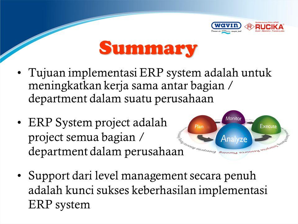 Summary Tujuan implementasi ERP system adalah untuk meningkatkan kerja sama antar bagian / department dalam suatu perusahaan.