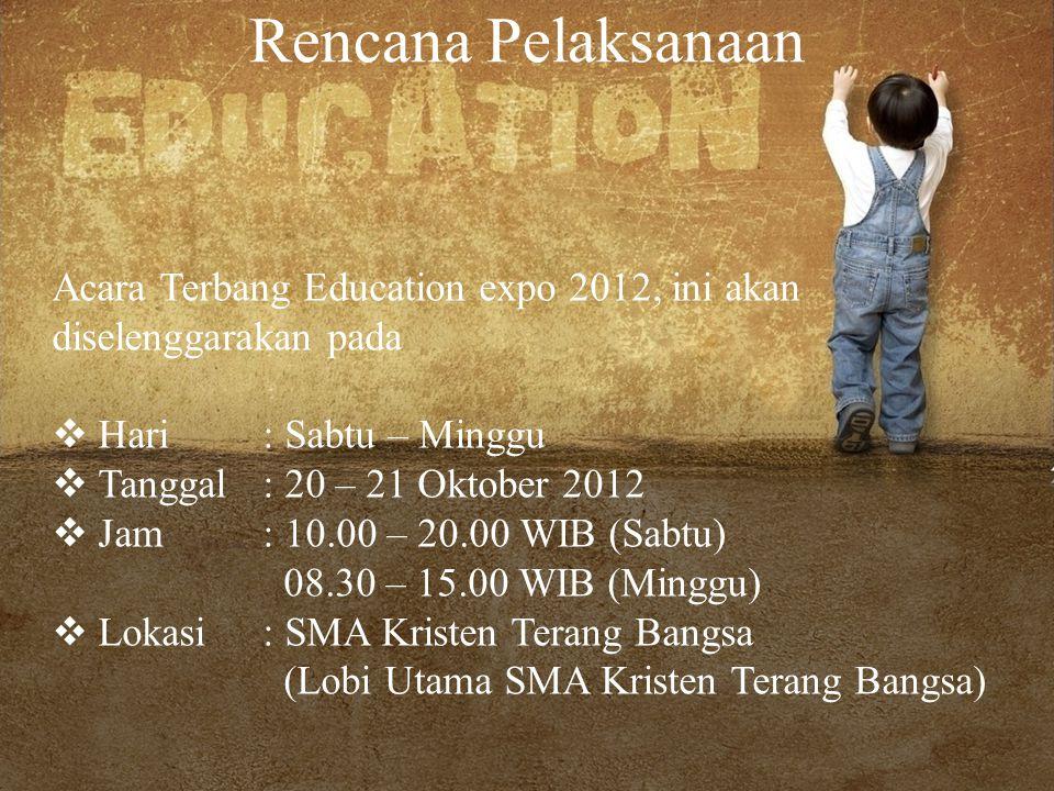 Rencana Pelaksanaan Acara Terbang Education expo 2012, ini akan diselenggarakan pada. Hari : Sabtu – Minggu.