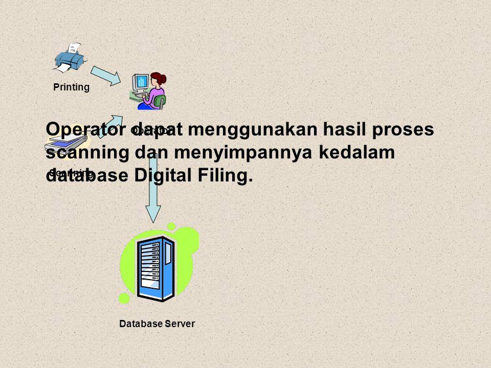 Printing Operator. Operator dapat menggunakan hasil proses scanning dan menyimpannya kedalam database Digital Filing.