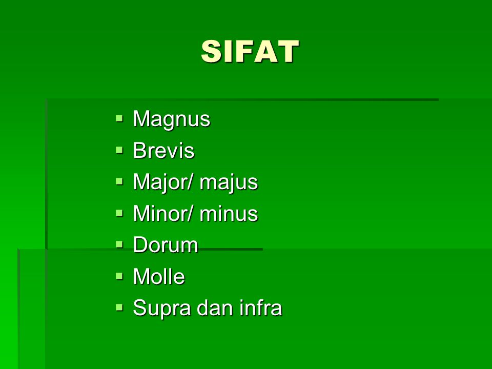 SIFAT Magnus Brevis Major/ majus Minor/ minus Dorum Molle