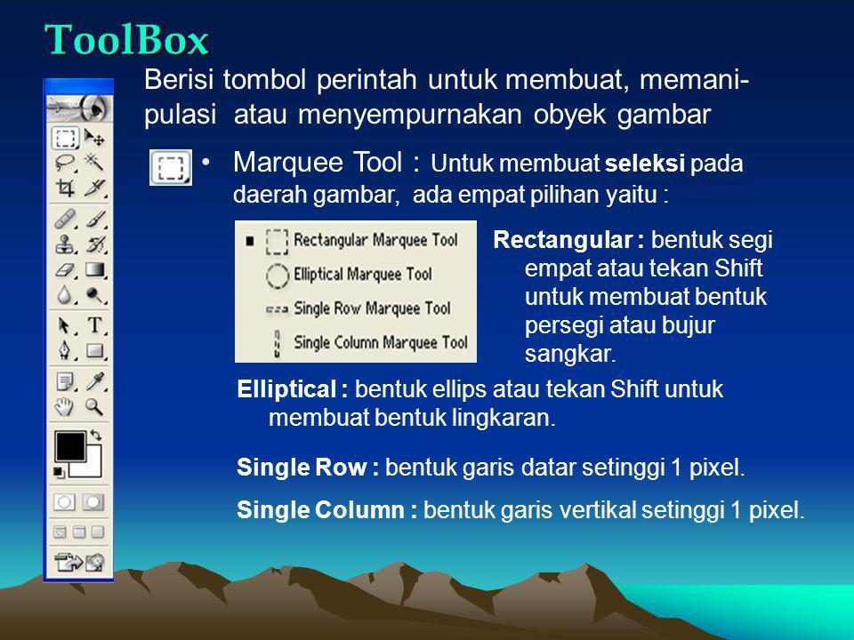 ToolBox Berisi tombol perintah untuk membuat, memani-pulasi atau menyempurnakan obyek gambar.