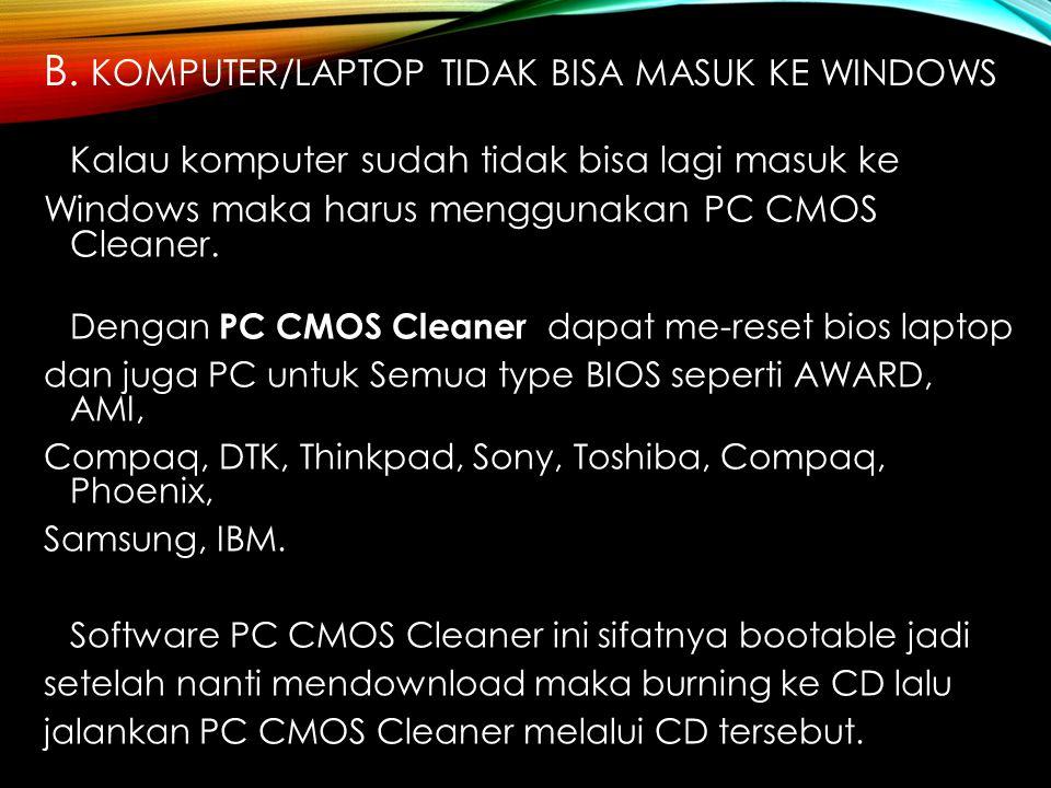 b. Komputer/laptop tidak bisa masuk ke windows