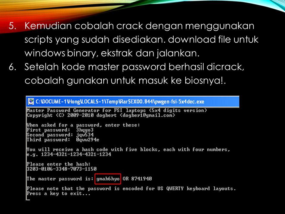 5. Kemudian cobalah crack dengan menggunakan scripts yang sudah disediakan. download file untuk windows binary, ekstrak dan jalankan.