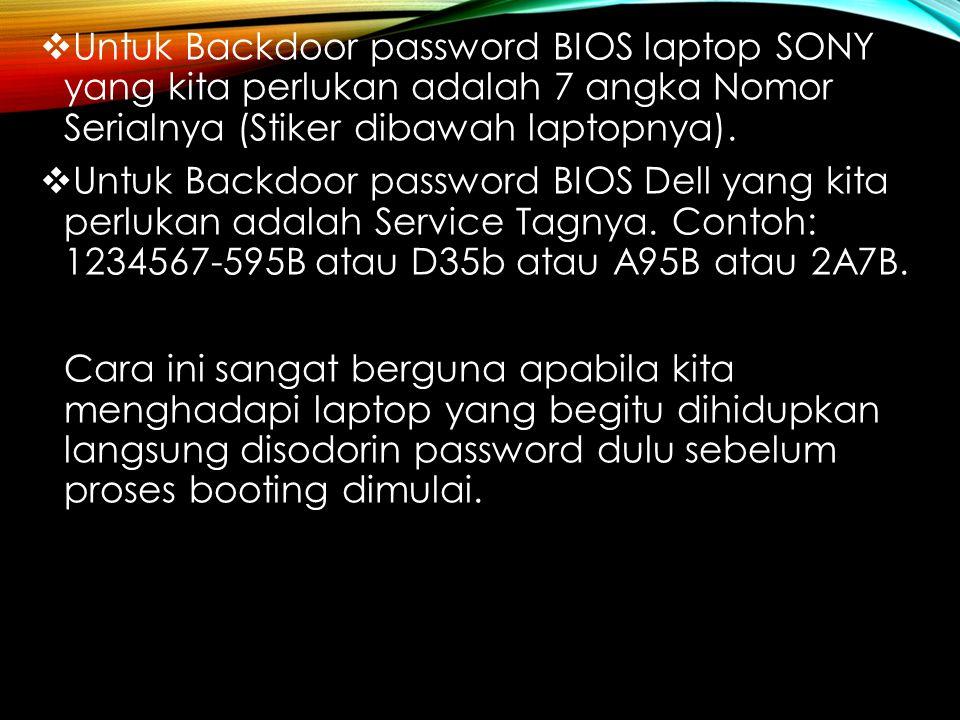 Untuk Backdoor password BIOS laptop SONY yang kita perlukan adalah 7 angka Nomor Serialnya (Stiker dibawah laptopnya).