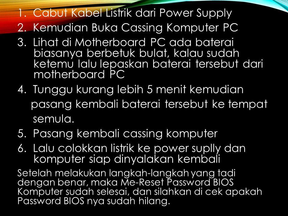 1. Cabut Kabel Listrik dari Power Supply