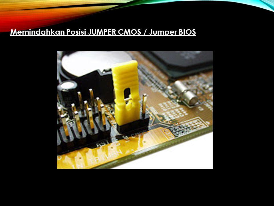 Memindahkan Posisi JUMPER CMOS / Jumper BIOS
