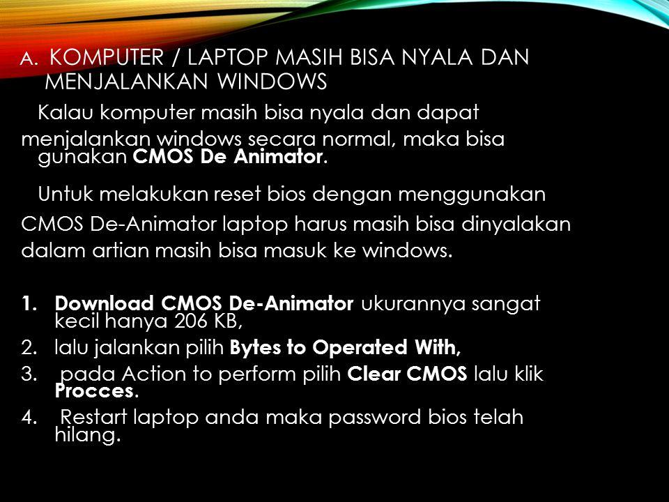 a. Komputer / laptop masih bisa nyala dan menjalankan windows