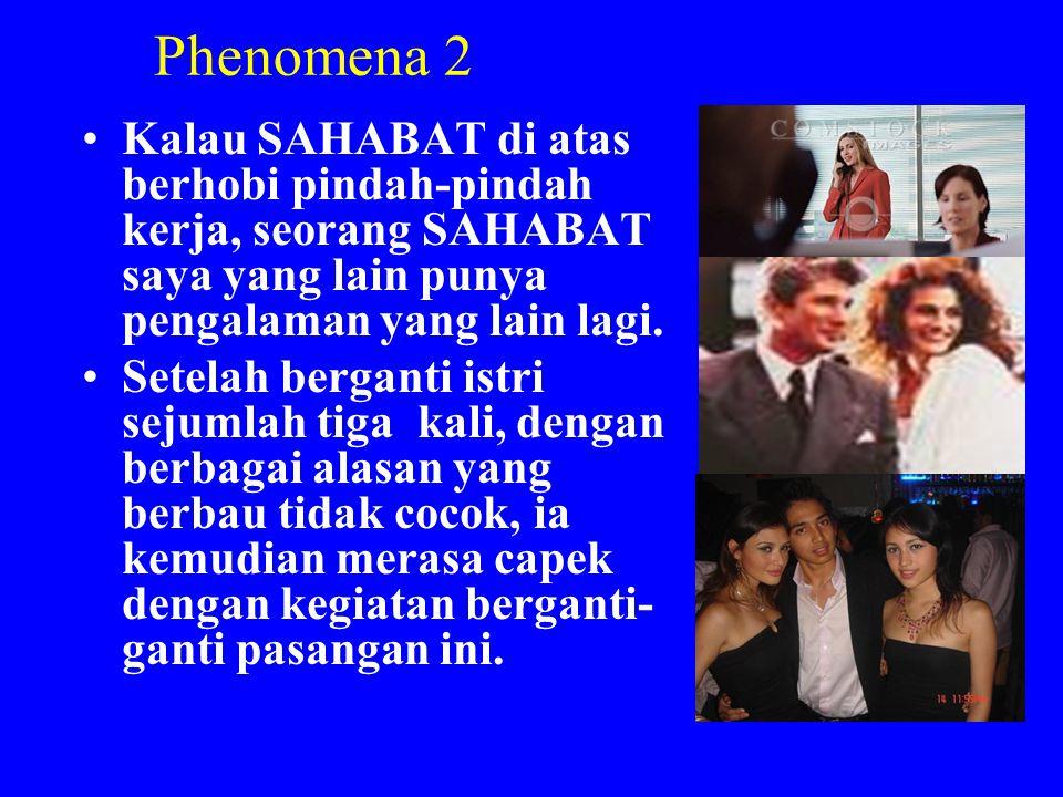 Phenomena 2 Kalau SAHABAT di atas berhobi pindah-pindah kerja, seorang SAHABAT saya yang lain punya pengalaman yang lain lagi.
