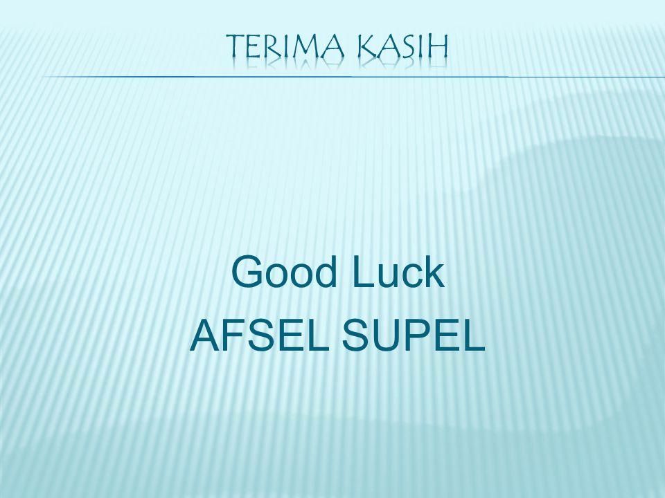 Terima kasih Good Luck AFSEL SUPEL