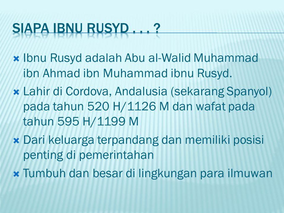 Siapa ibnu rusyd . . . Ibnu Rusyd adalah Abu al-Walid Muhammad ibn Ahmad ibn Muhammad ibnu Rusyd.