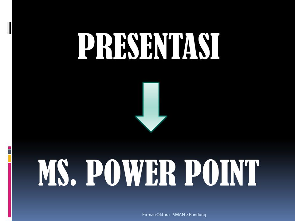 PRESENTASI MS. POWER POINT