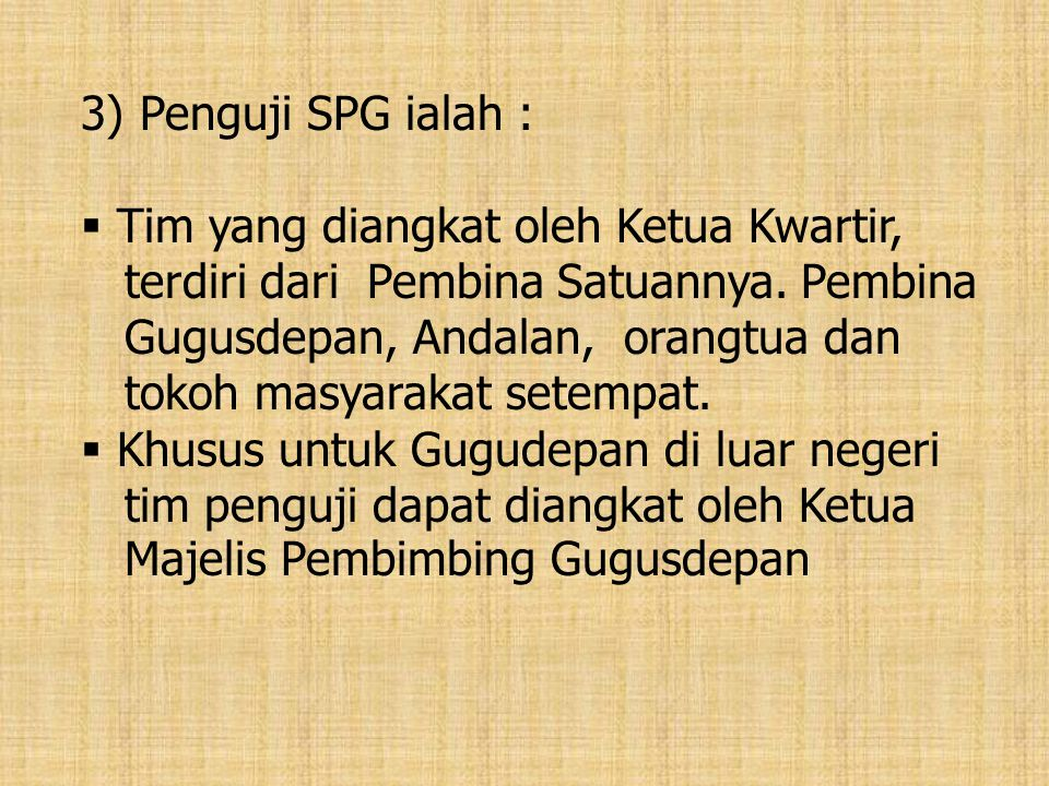 Penguji SPG ialah : Tim yang diangkat oleh Ketua Kwartir, terdiri dari Pembina Satuannya. Pembina.