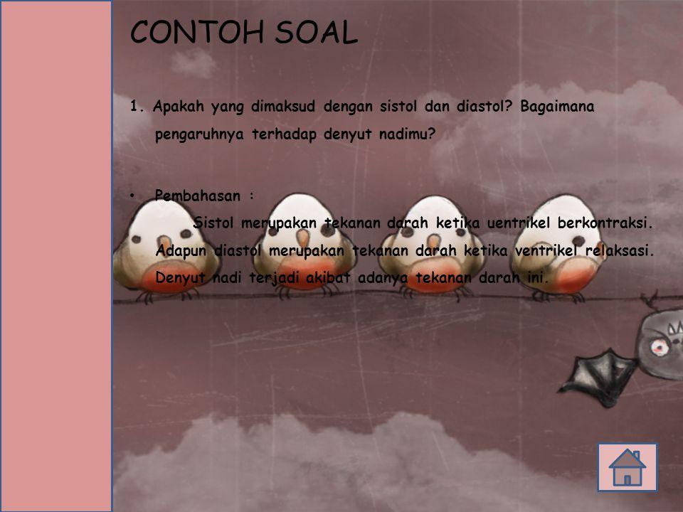 CONTOH SOAL 1. Apakah yang dimaksud dengan sistol dan diastol Bagaimana pengaruhnya terhadap denyut nadimu
