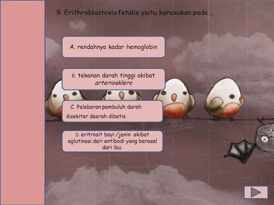 9. Erithroblastosis fetalis yaitu kerusakan pada …