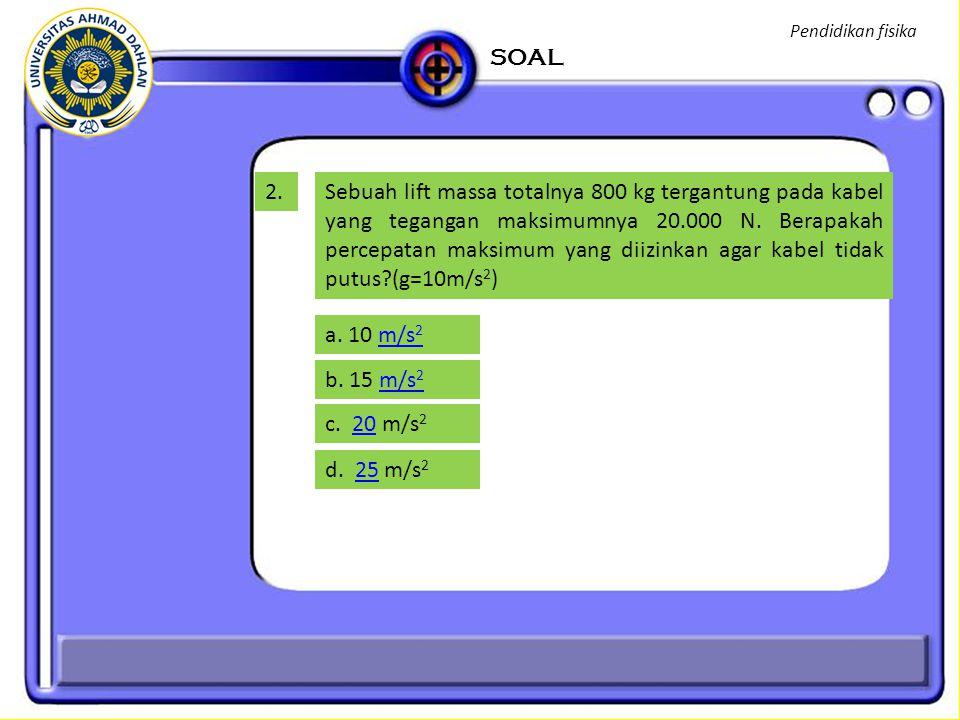 Pendidikan fisika SOAL. 2.