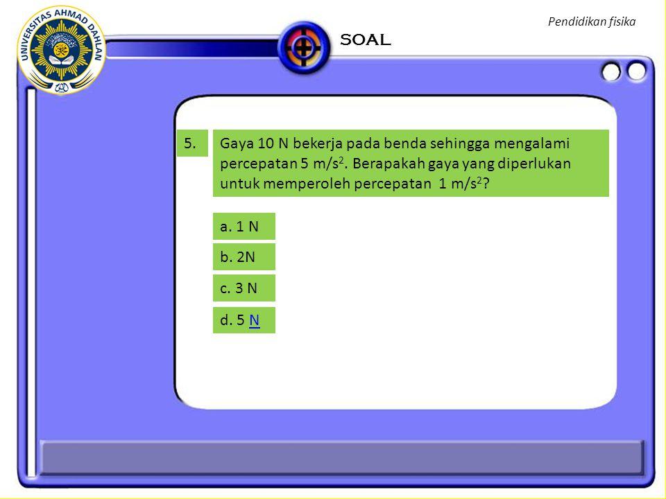 Pendidikan fisika SOAL. 5.