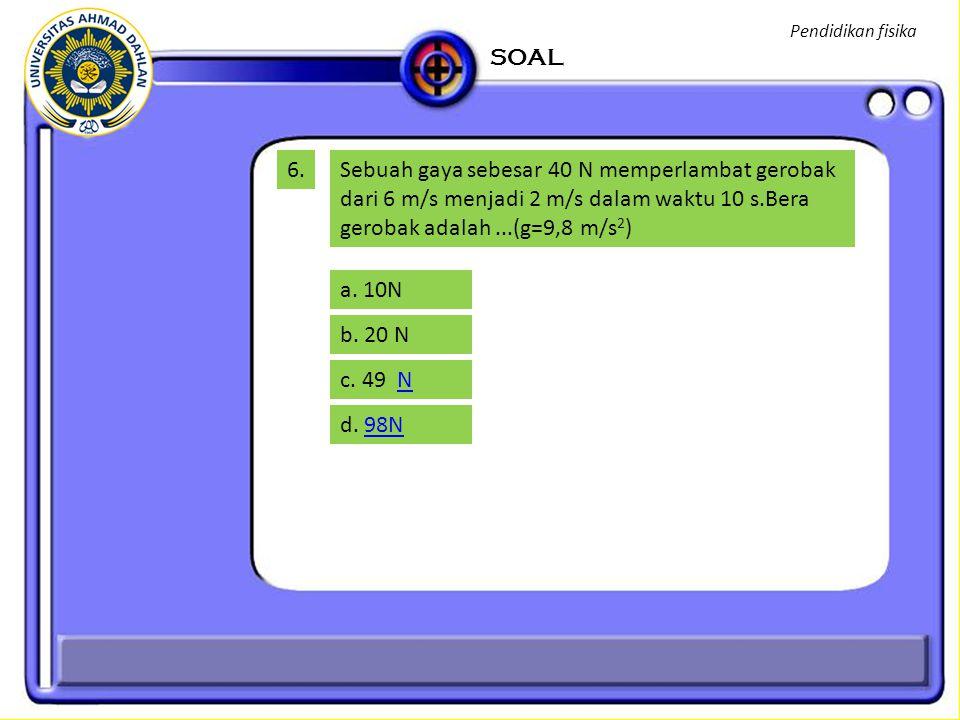 Pendidikan fisika SOAL. 6.