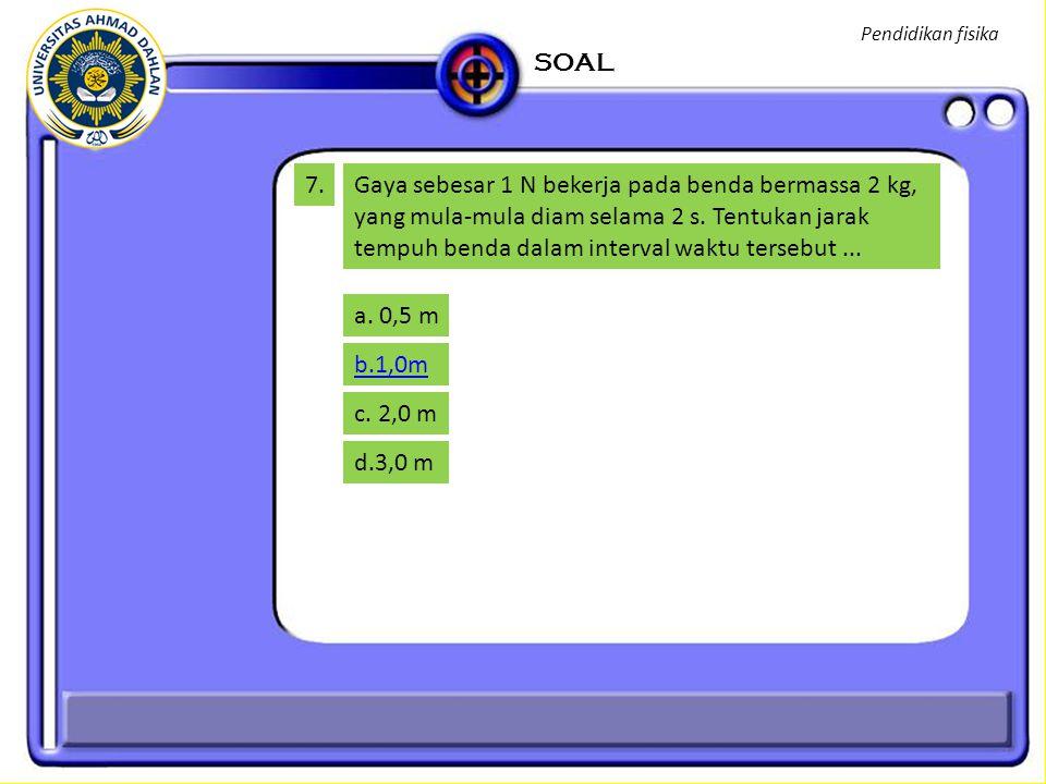 Pendidikan fisika SOAL. 7.