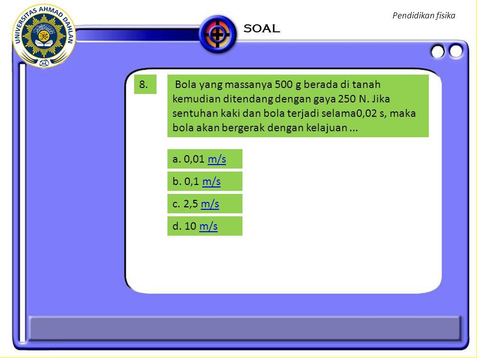 Pendidikan fisika SOAL. 8.